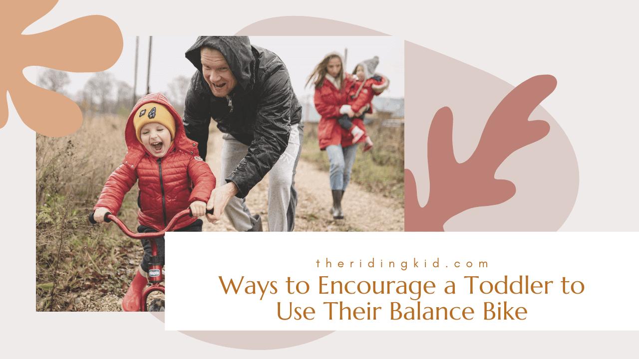 5 Ways to Encourage a Toddler to Use Their Balance Bike